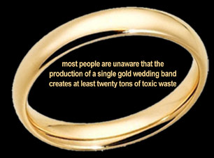 their wedding day but most people are unaware that the production of a single gold wedding band can create at least twenty tons of waste and thirteen - With This Ring I Thee Wed